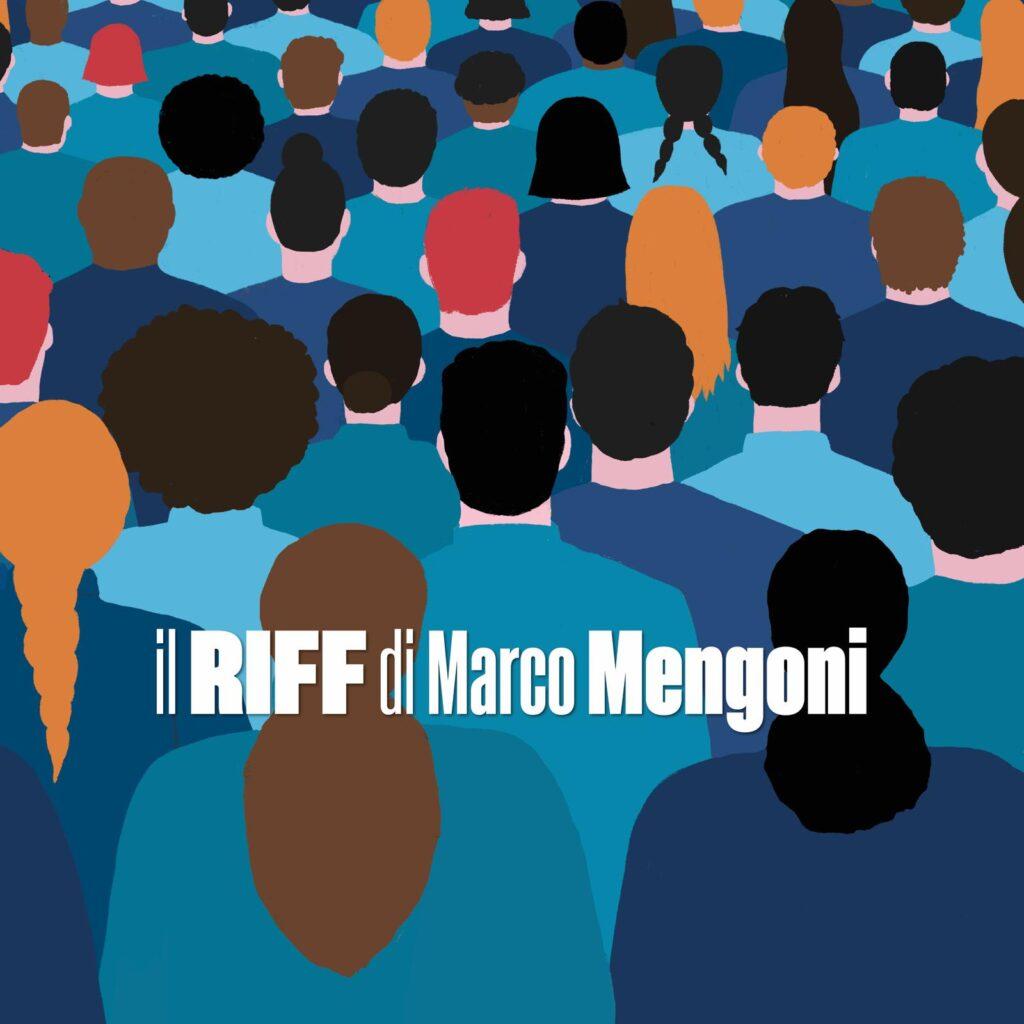"""""""RIFF"""": IL PODCAST DI MARCO MENGONI"""